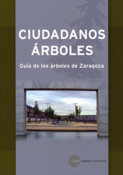 Ciudadanos árboles. Guía de los árboles de Zaragoza